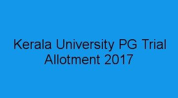 Kerala University PG Trial Allotment result 2017