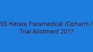 Kerala Dpharm/ HI/ Paramedical Diploma Trial Allotment result 2017